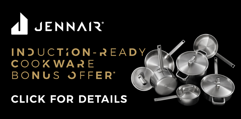 JENNAIR® INDUCTION-READY COOKWARE BONUS OFFER