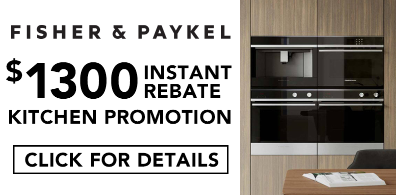 FISHER & PAYKEL $1300 OFF- KITCHEN PROMOTION