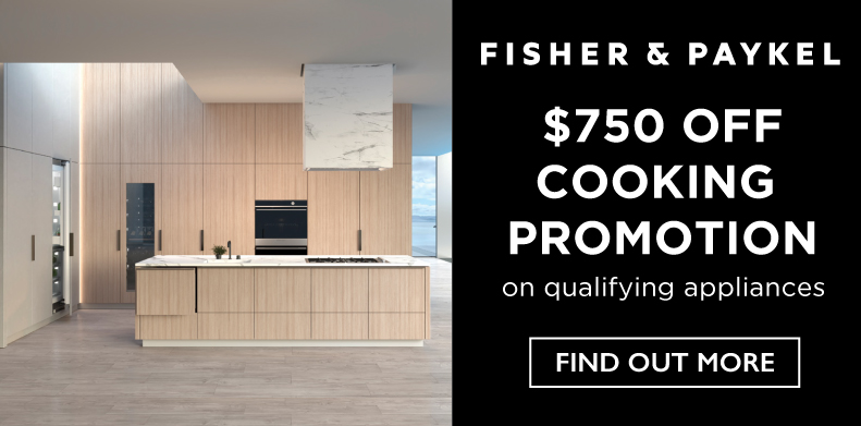 FISHER & PAYKEL SAVE $750 OFF COOKING PROMOTION