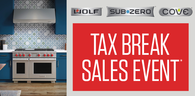 WOLF®, SUB-ZERO®, COVE®, TAX BREAK SALES EVENT*